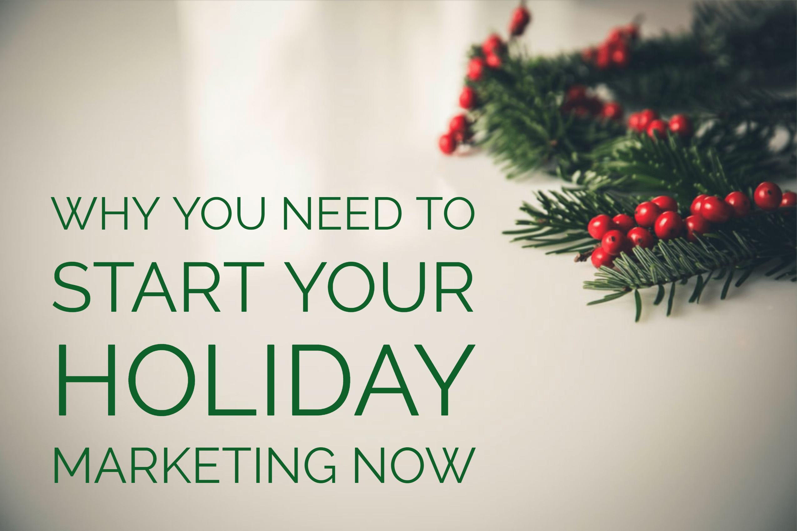why you need to start your holiday marketing now blog post