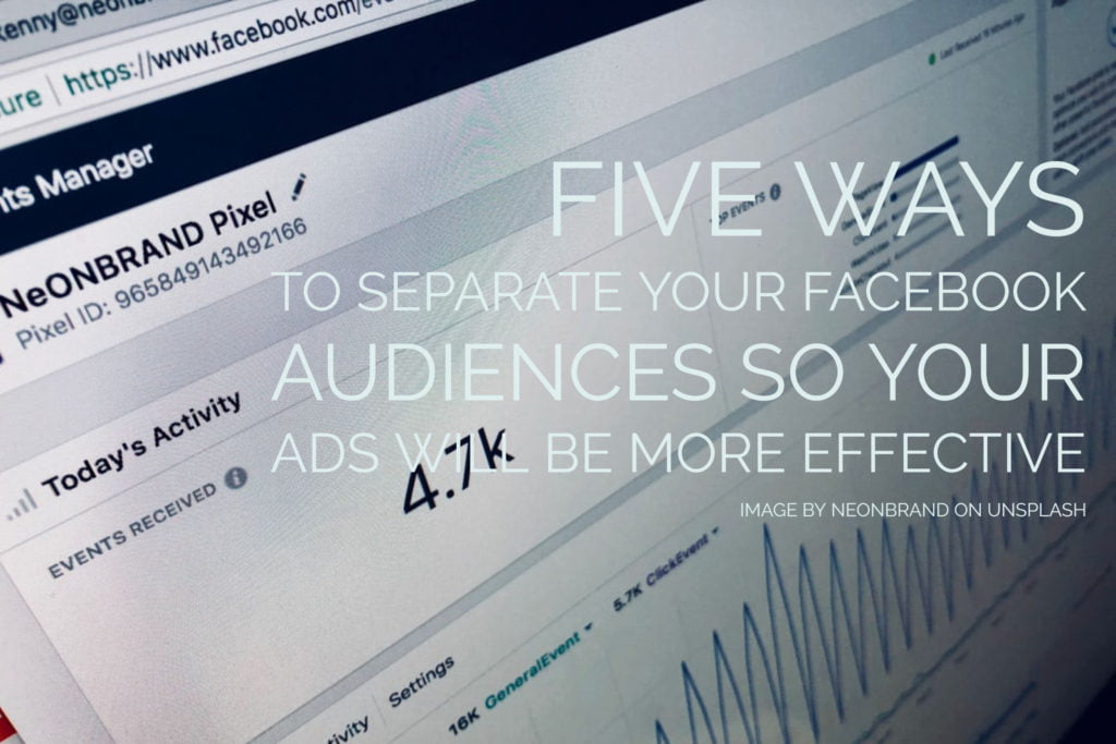 Five Ways to Separate Your Facebook Audiences So Your Ads Are More Effective